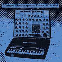various - Musiques Electroniques En France 1974-1984 Vol. 1