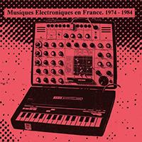 MUSIQUES ELECTRONIQUES EN FRANCE 1974-1984 VOL. 2