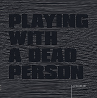 Playing with a Dead Person