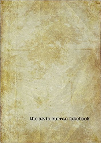 THE ALVIN CURRAN FAKEBOOK