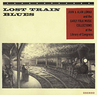 Lost Train Blues: John & Alan Lomax and the Early Folk Music