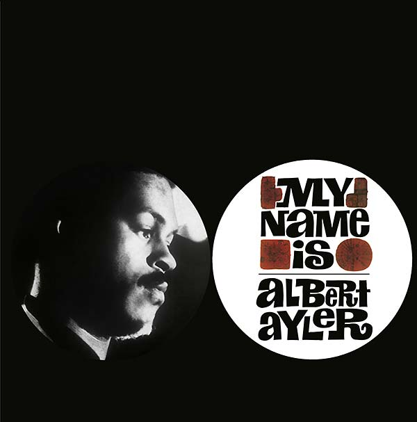 MY NAME IS ALBERT AYLER