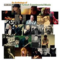 various - An Anthology of Turkish Experimental Music 1961-2014