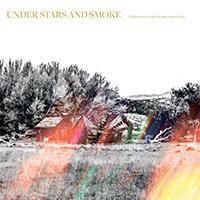UNDER STARS AND SMOKE