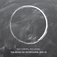 NO COMING, NO GOING. THE MUSIC OF PETER KUHN 1978-1979