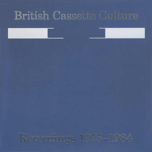 BRITISH CASSETTE-CULTURE: RECORDINGS 1975-1985