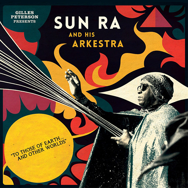 sun ra arkestra - gilles peterson - To Those Of Earth And Other Worlds (2LP)