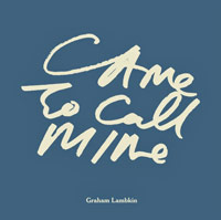 graham lambkin - Came to Call Mine