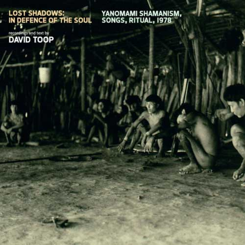 david toop - Lost Shadows: In Defence of the Soul - Yanomami Shamanism, Songs