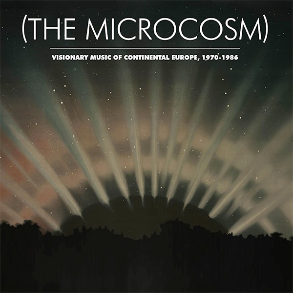The Microcosm: Visionary Music of Continental Europe, 1970-1986