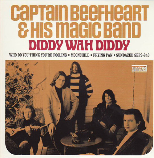 captain beefheart - Diddy Wah Diddy / Who Do You Think You're Fooling / Moonchild /