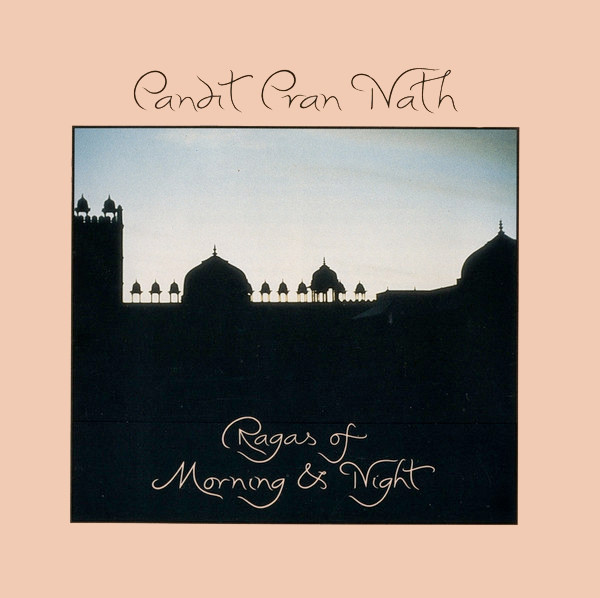 pandit pran nath - Ragas Of Morning & Night