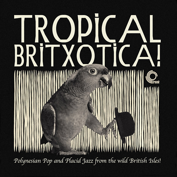 TROPICAL BRITXOTICA! POLYNESIAN POP AND PLACID JAZZ FROM THE WIL
