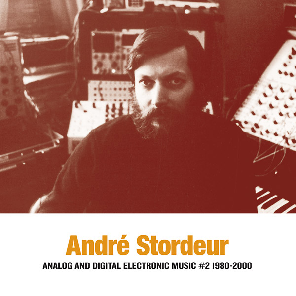 andre stordeur - Analog and Digital Electronic Music #2 1980-2000