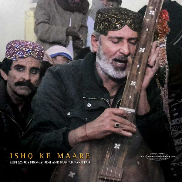 ISHQ KE MAARE: SUFI SONGS FROM SINDH AND PUNJAB, PAKISTAN
