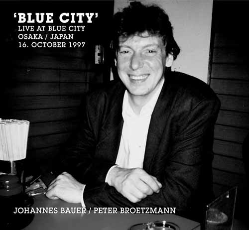 peter brotzmann - johannes bauer - Blue City (Live At Blue City Osaka / Japan 16. October 1997)