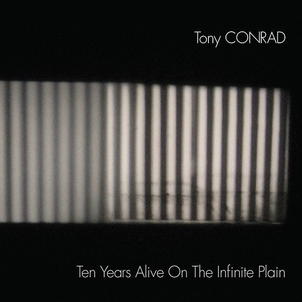 tony conrad - Ten Years Alive On The Infinite Plain (2Cd)