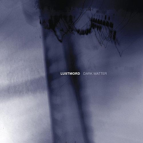 lustmord - Dark Matter