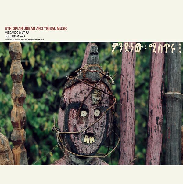 Ethiopian Urban And Tribal Music: Mindanoo Mistiru/Gold From Wax