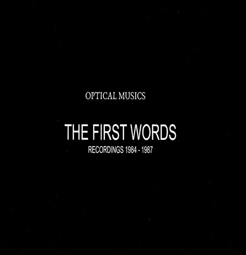 optical musics - The First Words (Recordings 1984-1987)