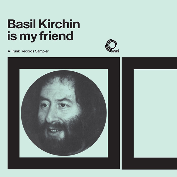 BASIL KIRCHIN IS MY FRIEND: A TRUNK RECORDS SAMPLER (LP)