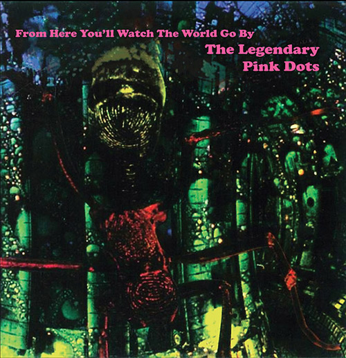legendary pink dots - From Here You'll Watch The World Go By (2Lp)