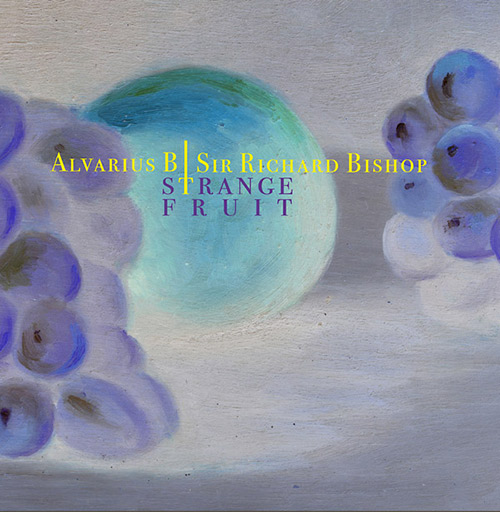 sir richard bishop - alvarius b - Strange Fruit