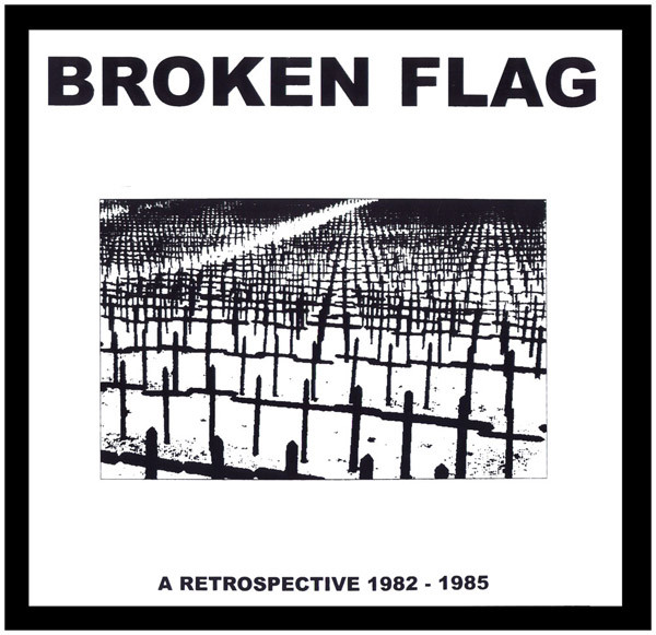 BROKEN FLAG: A RETROSPECTIVE 1982-1985 (5LP+7