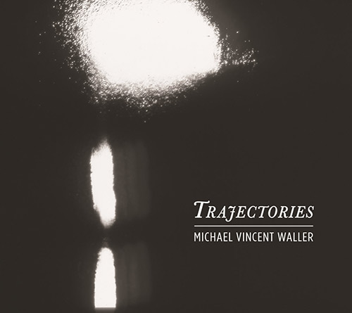 michael vincent waller - Trajectories