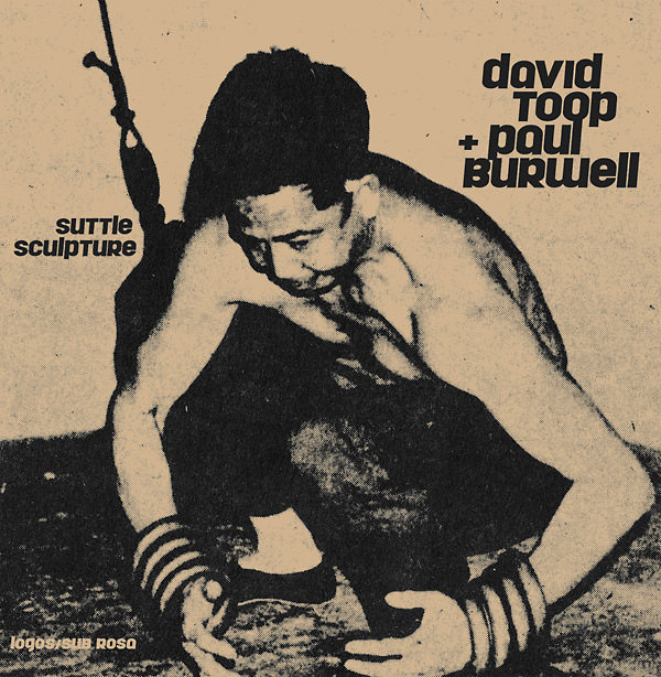 paul burwell - david toop - Suttle Sculpture (Lp)