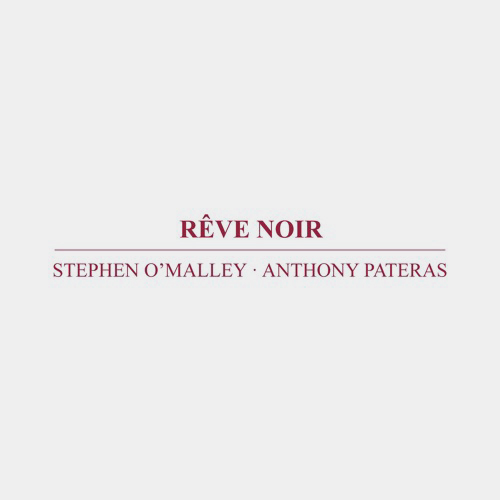 anthony pateras - stephen o'malley - Reve Noir