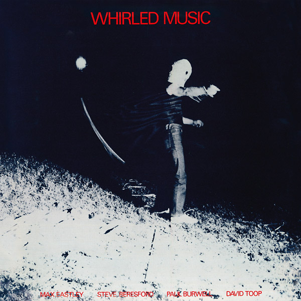 steve beresford - paul burwell - max eastley - david toop - Whirled Music (Lp)