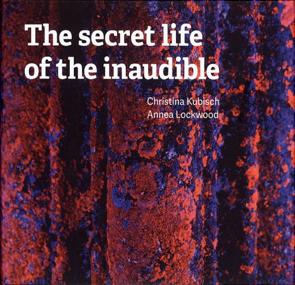 christina kubisch - annea lockwood - The secret life of the inaudible (2 Cd)