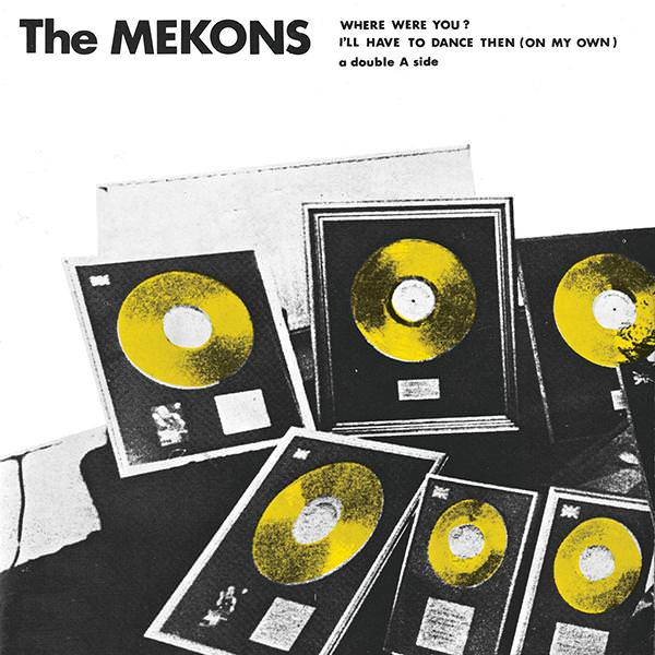 the mekons - Where Were You / I'll Have To Dance Then (On My Own)