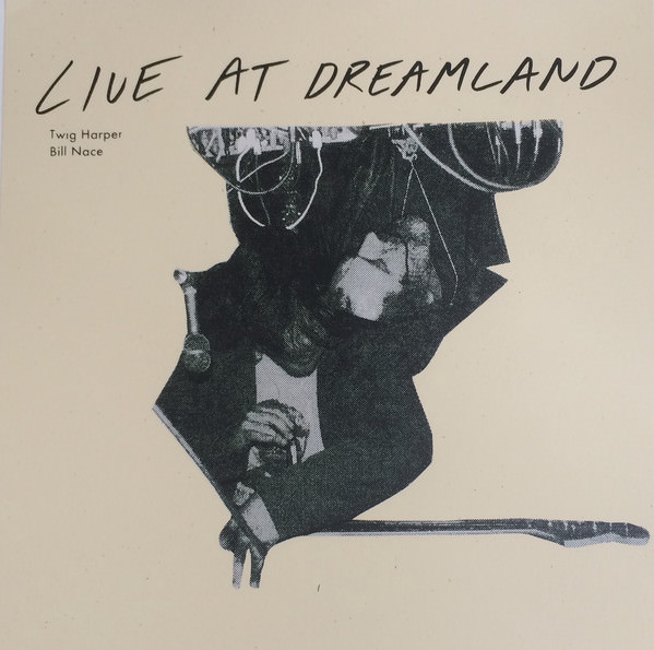 twig harper - bill nace - Live At Dreamland (Lp)