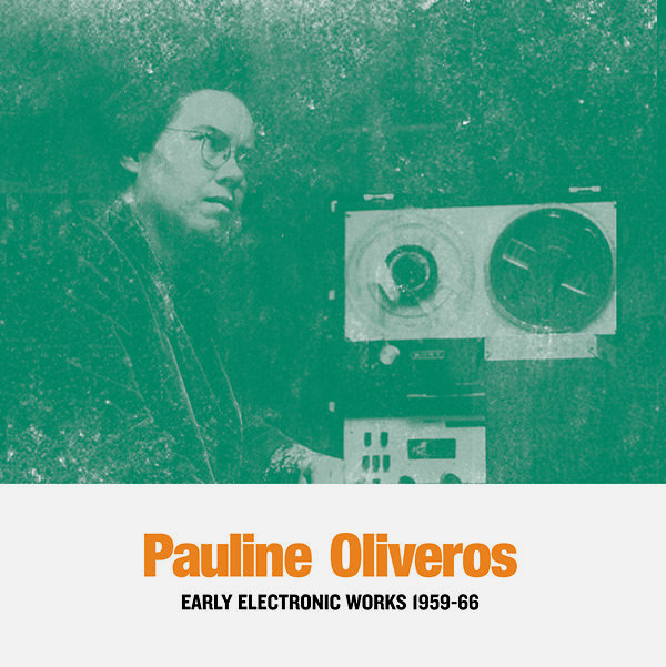 pauline oliveros - Early Electronic Works 1959-66 (2 Lp)
