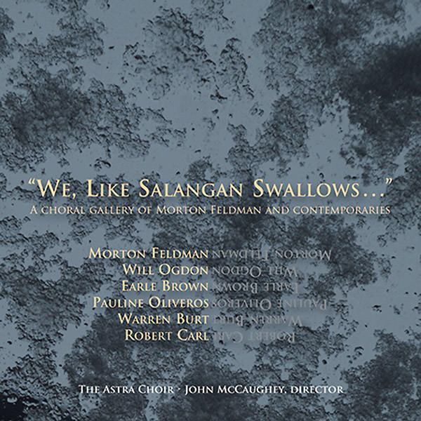 WE, LIKE SALANGAN SWALLOWS...: A CHORAL GALLERY OF MORTON FELDMA