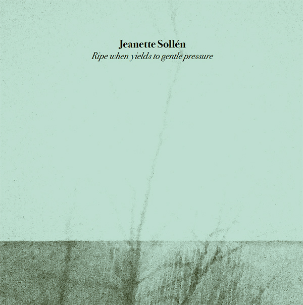 jeanette sollén - Ripe When Yields To Gentle Pressure (Lp)