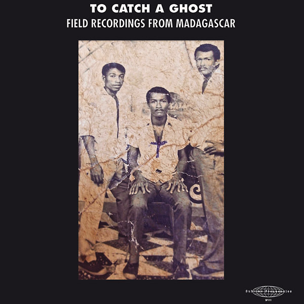 TO CATCH A GHOST: FIELD RECORDINGS FROM MADAGASCAR (LP)