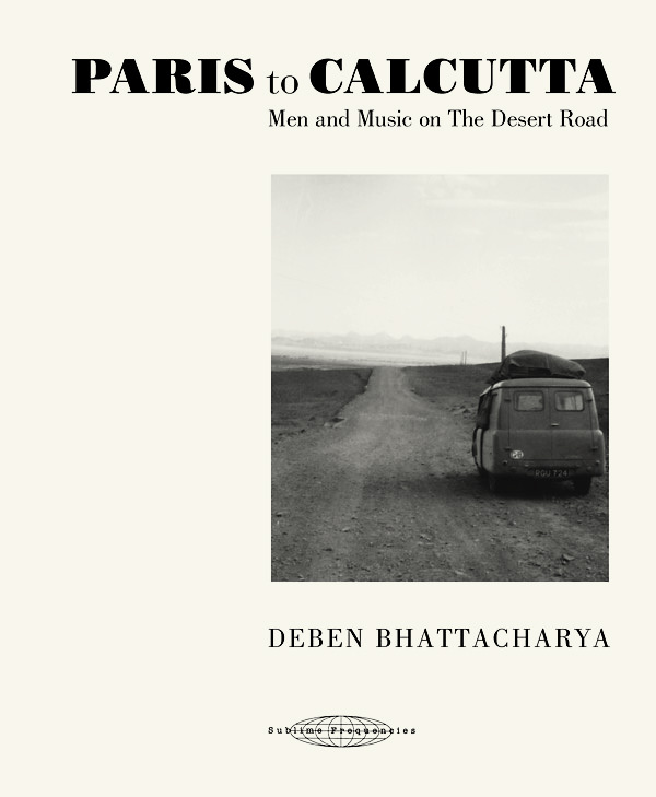 deben bhattacharya - Paris to Calcutta: Men and Music on the Desert Road (Book +4CD)