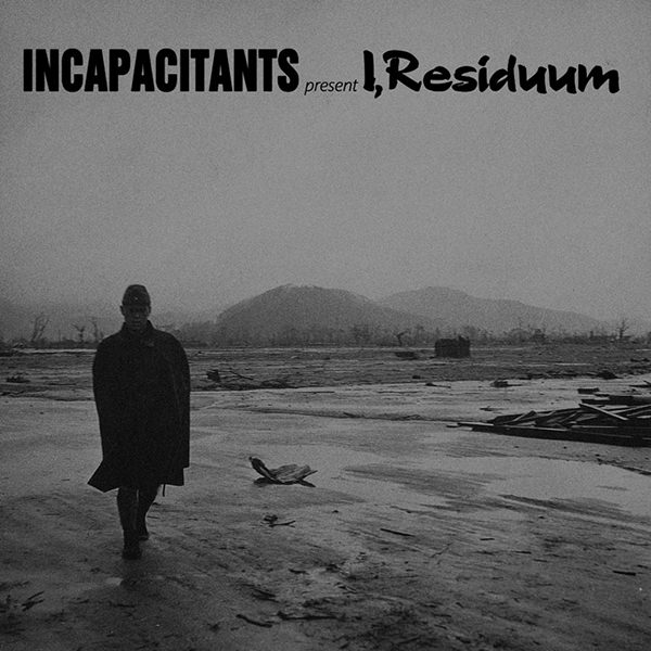 incapacitants - I, Residuum (Lp)
