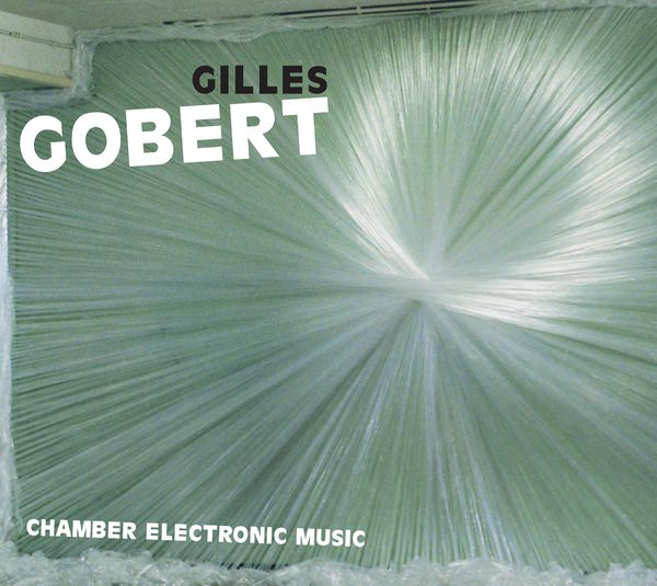 gilles gobert - Chamber Electronic Music