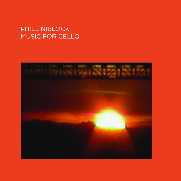 phill niblock - Music For Cello