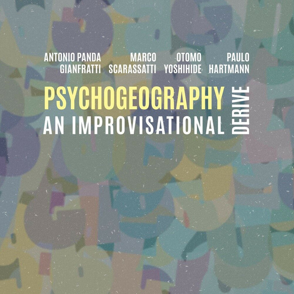 PSYCHOGEOGRAPHY, AN IMPROVISATIONAL DERIVE