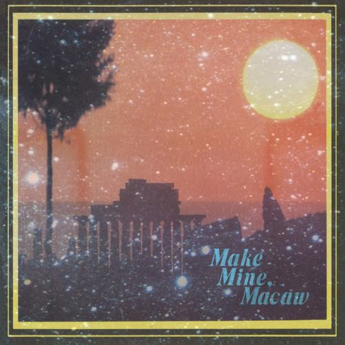 MAKE MINE, MACAW (LP)