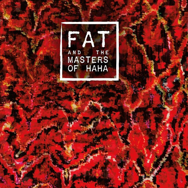 FAT AND THE MASTERS OF HAHA (2 LP)