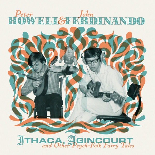 peter howell & john ferdinando - Ithaca, Agincourt And Other Psych-Folk Fairy Tales (2LP+CD)