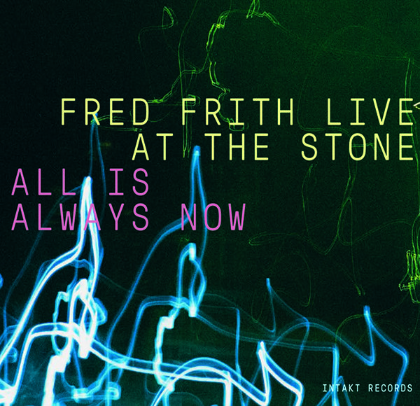 ALL IS ALWAYS NOW (FRED FRITH LIVE AT THE STONE) 3CD