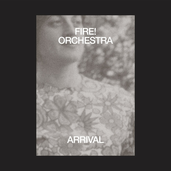 fire! orchestra - Arrival (2LP + CD)