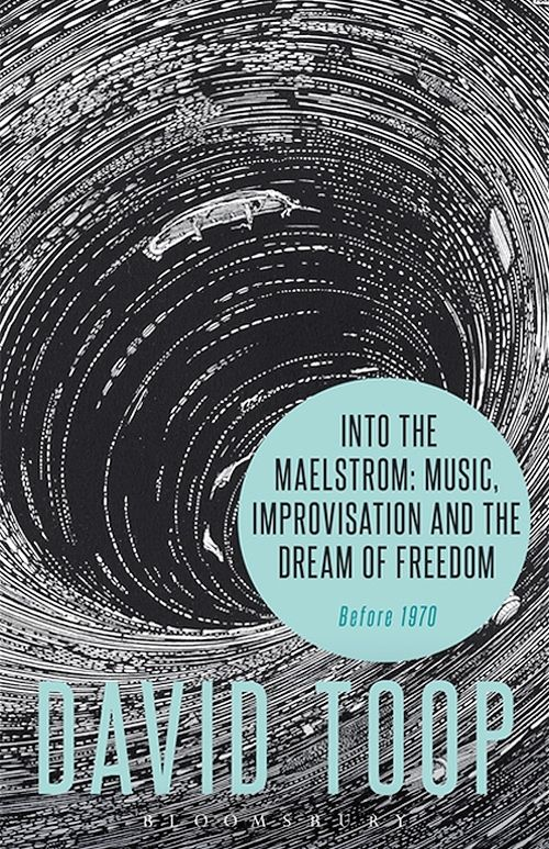 Into the Maelstrom: Music, Improvisation and the Dream of Freedo